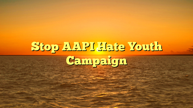 Stop AAPI Hate Youth Campaign